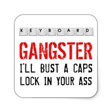 Keyboard Gangsters are rampant in society today, because we live in a digital world.